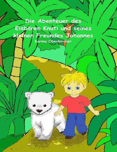 Die Abenteuer Des Eisbren Knuti Und Seines Kleinen Freundes Johannes 9783837019377