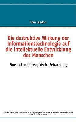 Die Destruktive Wirkung Der Informationstechnologie Auf Die Intellektuelle Entwicklung Des Menschen 9783837072969
