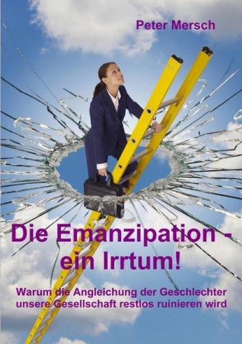 Die Emanzipation - Ein Irrtum! 9783837000887