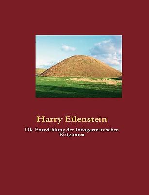 Die Entwicklung Der Indogermanischen Religionen 9783839190067