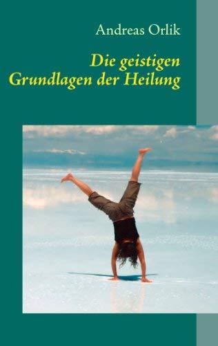 Die Geistigen Grundlagen Der Heilung 9783837019049