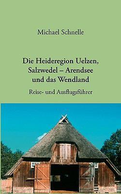 Die Heideregion Uelzen, Salzwedel-Arendsee Und Das Wendland 9783833446610