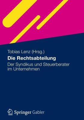 Die Rechtsabteilung: Der Syndikus Und Steuerberater Im Unternehmen 9783834923653