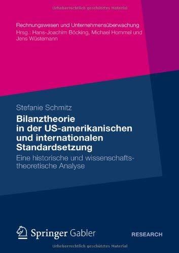 Die Statische Bilanztheorie in Der Us-Amerikanischen Und Internationalen Standardsetzung: Eine Historische Und Wissenschaftstheoretische Analyse 9783834929921