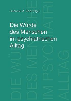Die Wrde Des Menschen Im Psychiatrischen Alltag 9783833462139