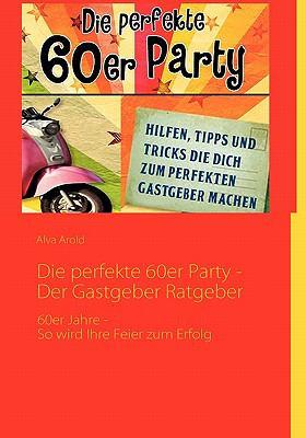 Die Perfekte 60er Party -Der Gastgeber Ratgeber 9783839190050
