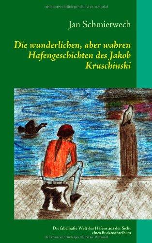 Die Wunderlichen, Aber Wahren Hafengeschichten Des Jakob Kruschinski 9783837087949