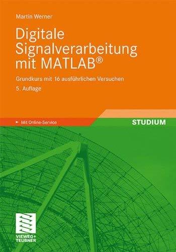 Digitale Signalverarbeitung Mit MATLAB: Grundkurs Mit 16 Ausf Hrlichen Versuchen 9783834814739