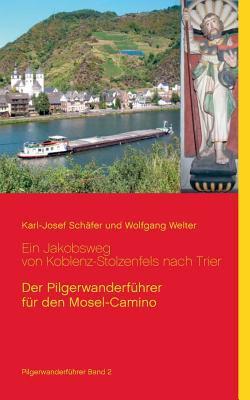 Ein Jakobsweg Von Koblenz-Stolzenfels Nach Trier 9783833498886