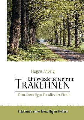 Ein Wiedersehen Mit Trakehnen, Dem Ehemaligen Paradies Der Pferde 9783833485459
