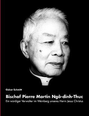 Ein Wurdiger Verwalter Im Weinberg Unseres Herrn Jesus Christus: Bischof Pierre Martin Ngo-Dinh-Thuc 9783833453854