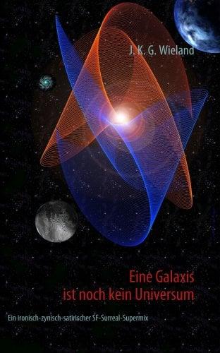 Eine Galaxis Ist Noch Kein Universum 9783837068467