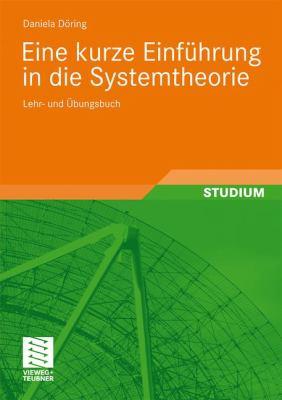 Eine Kurze Einf Hrung in Die Systemtheorie: Lehr- Und Bungsbuch 9783834814296