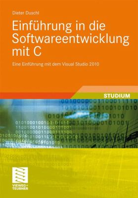 Einf Hrung in Die Softwareentwicklung Mit C: Eine Einf Hrung Mit Dem Visual Studio 2010 9783834813862