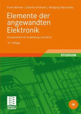 Elemente Der Angewandten Elektronik: Kompendium F R Ausbildung Und Beruf 9783834805430