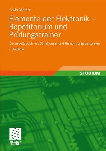 Elemente Der Elektronik - Repetitorium Und PR Fungstrainer: Ein Arbeitsbuch Mit Schaltungs- Und Berechnungsbeispielen 9783834804952