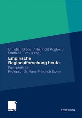 Empirische Regionalforschung Heute: Festschrift F R Professor Hans-Friedrich Eckey 9783834924629