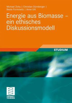 Energie Aus Biomasse - Ein Ethisches Diskussionsmodell 9783834817334