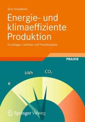 Energie- Und Klimaeffiziente Produktion: Grundlagen, Leitlinien Und Praxisbeispiele 9783834804488