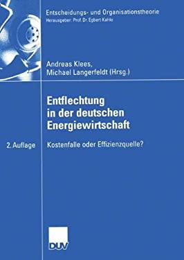 Entflechtung in Der Deutschen Energiewirtschaft: Kostenfalle Oder Effizienzquelle? 9783835000551