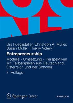 Entrepreneurship: Modelle - Umsetzung - Perspektiven Mit Fallbeispielen Aus Deutschland, Terreich Und Der Schweiz