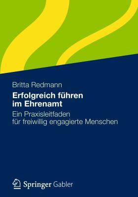 Erfolgreich F Hren Im Ehrenamt: Ein Praxisleitfaden F R Freiwillig Engagierte Menschen 9783834932822