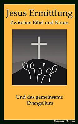 Ermittlung Jesus Zwischen Bibel Und Koran 9783837025323