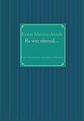 Ernst Moritz Arndt: Es War Einmal.... 9783837047158
