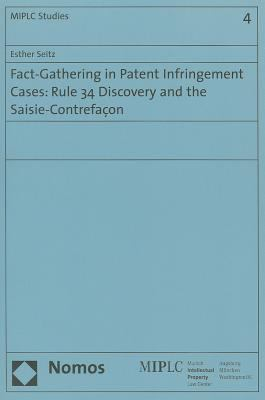 Fact-Gathering in Patent Infringement Cases: Rule 34 Discovery and the Saisie-Contrefacon 9783832948559