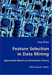 Feature Selection in Data Mining - Approaches Based on Information Theory