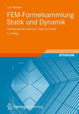 Fem-Formelsammlung Statik Und Dynamik: Hintergrundinformationen, Tipps Und Tricks 9783834818416