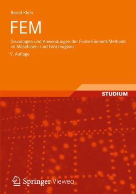 Fem: Grundlagen Und Anwendungen Der Finite-Element-Methode Im Maschinen- Und Fahrzeugbau 9783834816030