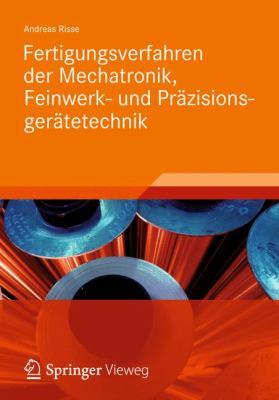 Fertigungsverfahren Der Mechatronik, Feinwerk- Und PR Zisionsger Tetechnik 9783834815194