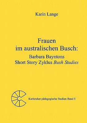 Frauen Im Australischen Busch: Barbara Bayntons Short Story Zyklus Bush Studies 9783833445385