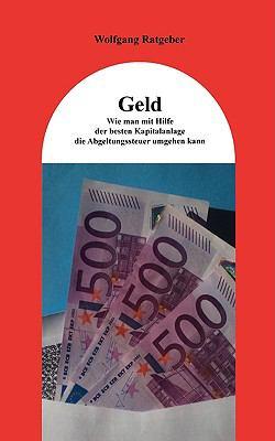 Geld: Wie Man Mit Hilfe Der Besten Kapitalanlage Die Abgeltungssteuer Umgehen Kann 9783837031126