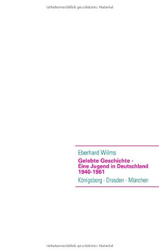 Gelebte Geschichte - Eine Jugend in Deutschland 1940-1961 9783839152294