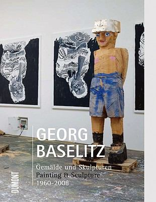 Georg Baselitz: Gemalde Und Skulpturen/Painting & Sculpture 1960-2008 9783832191825