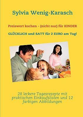 Glcklich Und Satt Fr 2 Euro Am Tag! Preiswert Kochen - (Nicht Nur) Fr Kinder 9783839128701