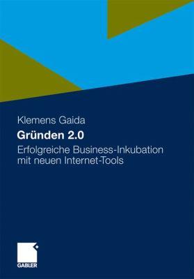 Gr Nden 2.0: Erfolgreiche Business-Inkubation Mit Neuen Internet-Tools 9783834930613