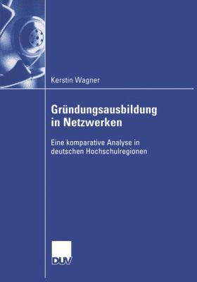 Gr Ndungsausbildung in Netzwerken: Eine Komparative Analyse in Deuschen Hochschulregionen 9783835001886
