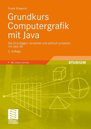 Grundkurs Computergrafik Mit Java: Die Grundlagen Verstehen Und Einfach Umsetzen Mit Java 3D 9783834812230