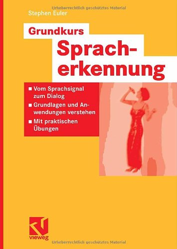 Grundkurs Spracherkennung: Vom Sprachsignal Zum Dialog - Grundlagen Und Anwendungen Verstehen - Mit Praktischen Ungen 9783834800039