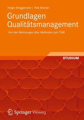 Grundlagen Qualit Tsmanagement: Von Den Werkzeugen Ber Methoden Zum TQM 9783834813091