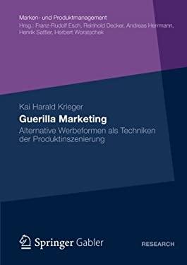 Guerilla Marketing: Alternative Werbeformen ALS Techniken Der Produktinszenierung 9783834940445