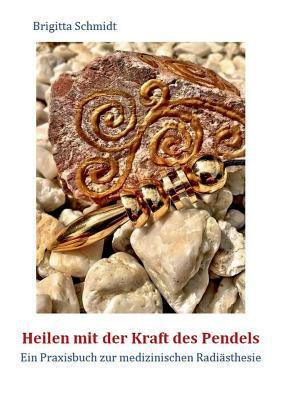 Heilen Mit Der Kraft Des Pendels 9783837087802