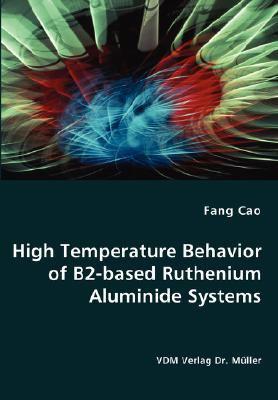 High Temperature Behavior of B2-Based Ruthenium Aluminide Systems 9783836462754