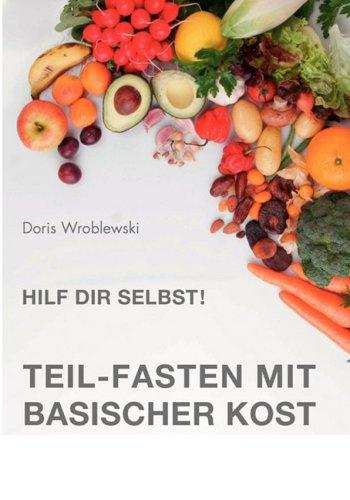 Hilf Dir Selbst! Teil-Fasten Mit Basischer Kost 9783837092288