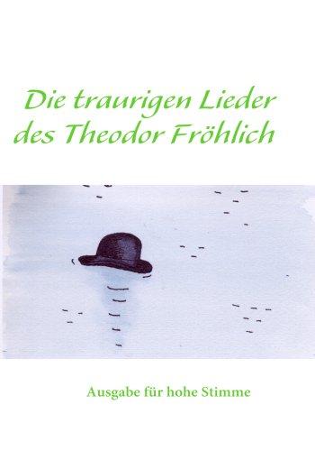 Hoch Die Traurigen Lieder Des Theodor Frhlich Hoch 9783837071573