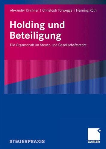 Holding Und Beteiligung: Die Organschaft Im Steuer- Und Gesellschaftsrecht 9783834908070