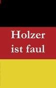 Holzer Ist Faul 9783837013191